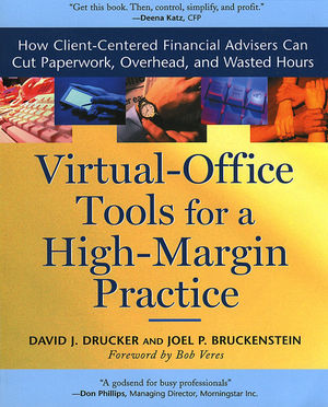 Virtual-Office Tools for a High-Margin Practice: How Client-Centered Financial Advisers Can Cut Paperwork, Overhead, and Wasted Hours (1576601234) cover image