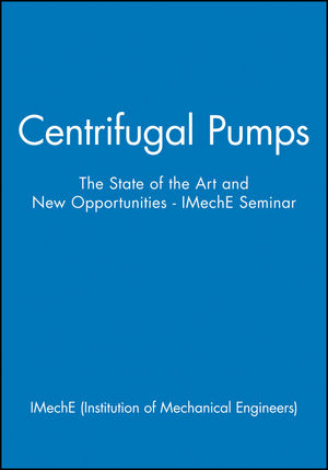 Centrifugal Pumps: The State of the Art and New Opportunities - IMechE Seminar