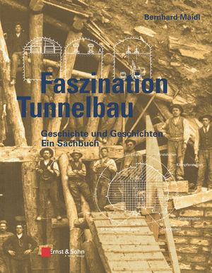 Faszination Tunnelbau: Geschichte und Geschichten - ein Sachbuch