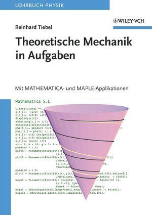 Theoretische Mechanik in Aufgaben: mit Mathematica- und MAPLE Applikationen