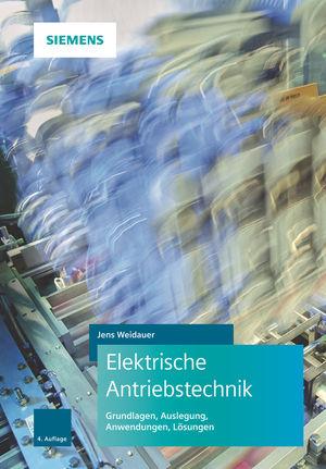 Elektrische Antriebstechnik: Grundlagen, Auslegung, Anwendungen, Lösungen, 4. Auflage