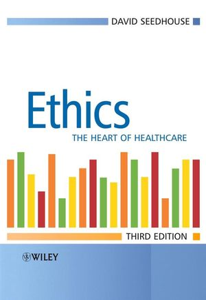 Ethics: The Heart of Health Care, 3rd Edition