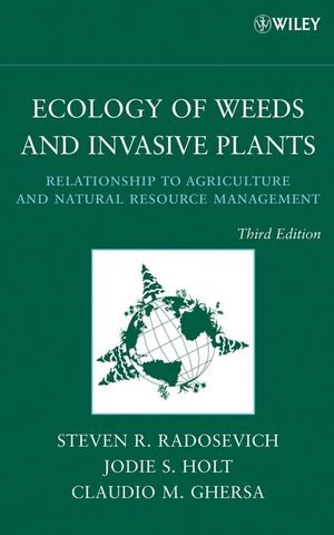 Ecology of Weeds and Invasive Plants: Relationship to Agriculture and Natural Resource Management, 3rd Edition (0470168935) cover image