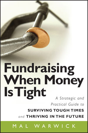 Fundraising When Money Is Tight: A Strategic and Practical Guide to Surviving Tough Times and Thriving in the Future  (0470494735) cover image