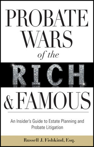 Probate Wars of the Rich and Famous: An Insider