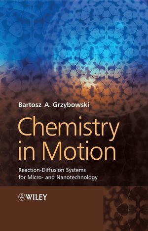 Chemistry in Motion: Reaction-Diffusion Systems for Micro- and Nanotechnology (0470741635) cover image