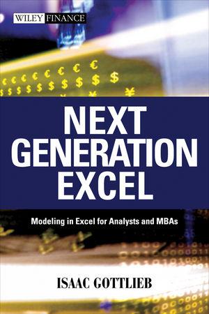 Next Generation Excel: Modeling in Excel for Analysts and MBAs  (0470824735) cover image