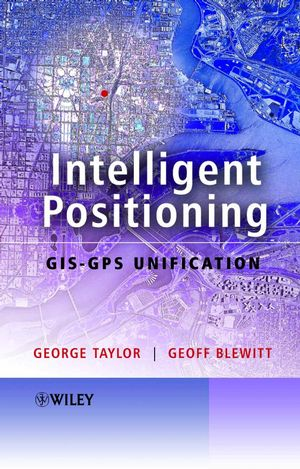 Intelligent Positioning: GIS-GPS Unification (0470850035) cover image