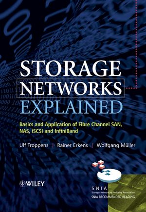 Storage Networks Explained: Basics and Application of Fibre Channel SAN, NAS, iSCSI and InfiniBand