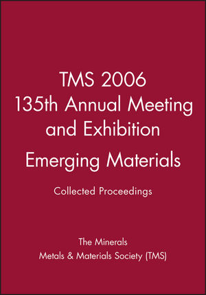 TMS 2006 135th Annual Meeting and Exhibition, Collected Proceedings, Emerging Materials