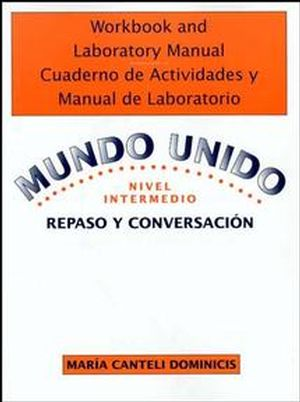Workbook and Laboratory Manual Cuaderno de Actividades y Manual de Laboratorio to accompany Mundo Unido: Repaso y Conversacion, Nivel Intermedio