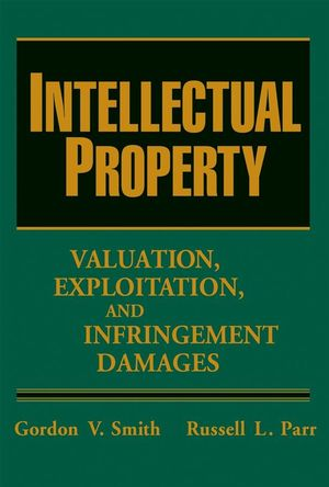 Intellectual Property: Valuation, Exploitation, and Infringement Damages, 4th Edition (0471724335) cover image