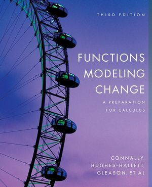 Functions Modeling Change: A Preparation for Calculus, 3rd Edition