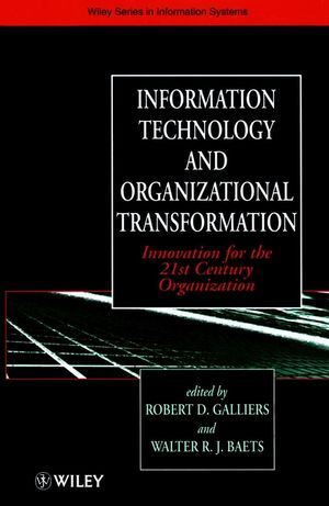 Information Technology and Organizational Transformation: Innovation for the 21st Century Organization