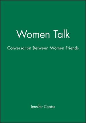 Women Talk: Conversation Between Women Friends (0631182535) cover image