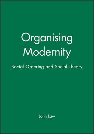 Organising Modernity: Social Ordering and Social Theory