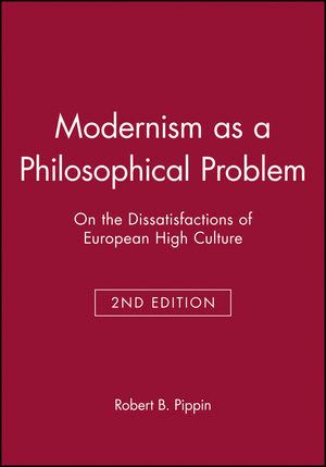 Modernism as a Philosophical Problem: On the Dissatisfactions of European High Culture, 2nd Edition