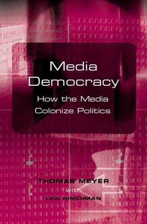 Media Democracy: How the Media Colonize Politics (0745628435) cover image