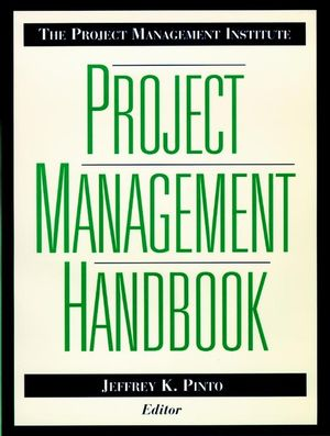 The Project Management Institute Project Management Handbook