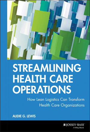 Streamlining Health Care Operations: How Lean Logistics Can Transform Health Care Organizations