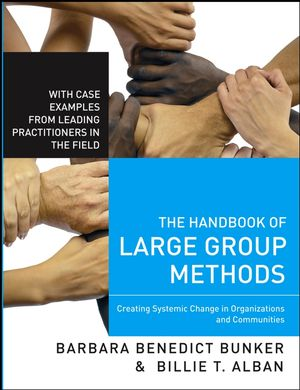 The Handbook of Large Group Methods: Creating Systemic Change in Organizations and Communities (0787981435) cover image