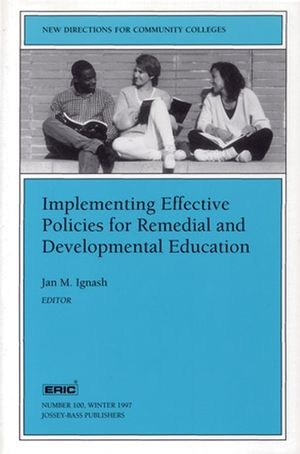 Implementing Effective Policies for Remedial and Developmental Education: New Directions for Community Colleges, Number 100