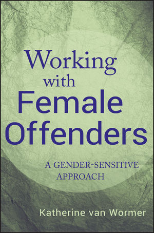 Working with Female Offenders: A Gender Sensitive Approach (1118012135) cover image