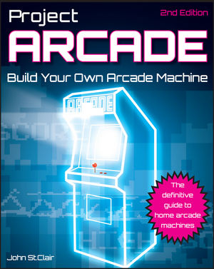Project Arcade: Build Your Own Arcade Machine, 2nd Edition (1118038835) cover image