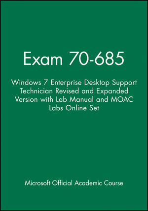 Exam 70-685: Windows 7 Enterprise Desktop Support Technician Revised and Expanded Version with Lab Manual and MOAC Labs Online Set