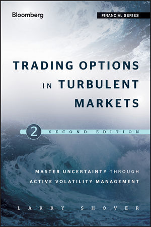 Trading Options in Turbulent Markets: Master Uncertainty through Active Volatility Management, 2nd Edition (1118416635) cover image