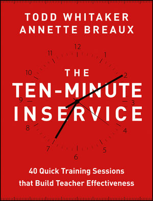 The Ten-Minute Inservice: 40 Quick Training Sessions that Build Teacher Effectiveness (1118470435) cover image