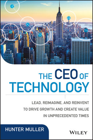 The CEO of Technology: Lead, Reimagine, and Reinvent to Drive Growth and Create Value in Unprecedented Times (1119270235) cover image