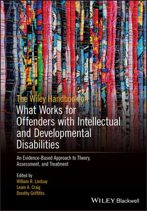 The Wiley Handbook on What Works in Offenders with Intellectual and Developmental Disabilities: Theory, Research and Practice