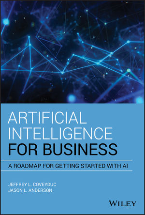 Artificial Intelligence for Business: A Roadmap for Getting Started with AI