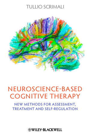 Neuroscience-based Cognitive Therapy: New Methods for Assessment, Treatment and Self-Regulation (1119943035) cover image