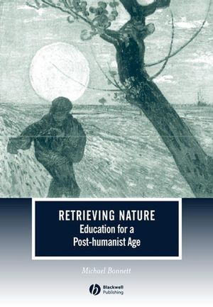 Retrieving Nature: Education for a Post-Humanist Age