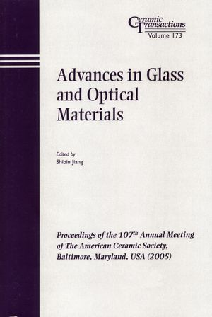 Advances in Glass and Optical Materials: Proceedings of the 107th Annual Meeting of The American Ceramic Society, Baltimore, Maryland, USA 2005