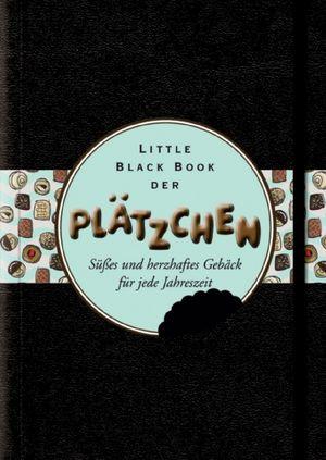 Little Black Book der Plätzchen: Süsses und Herzhaftes Gebäck für Jede Jahreszeit