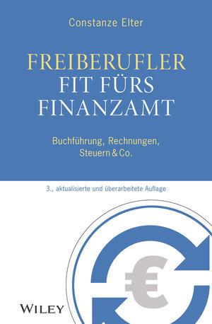 Freiberufler: Fit fürs Finanzamt: Buchführung, Rechnungen, Steuern & Co., 3. Auflage