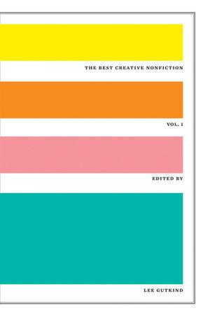 The Best Creative Nonfiction Volume 1