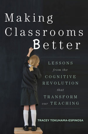 Making Classrooms Better: Lessons from the Cognitive Revolution that Transform Our Teaching