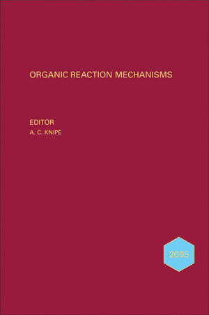 Organic Reaction Mechanisms 2005: An annual survey covering the literature dated January to December 2005 (0470066636) cover image