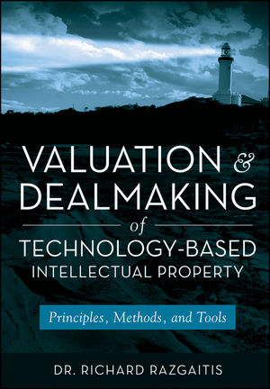 Valuation and Dealmaking of Technology-Based Intellectual Property: Principles, Methods and Tools, 2nd Edition (0470193336) cover image
