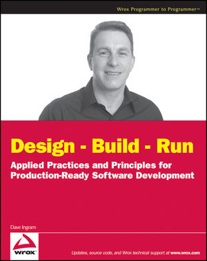 Design - Build - Run: Applied Practices and Principles for Production Ready Software Development (0470257636) cover image