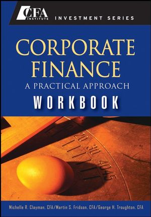 Corporate Finance: A Practical Approach Workbook (0470282436) cover image