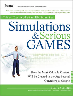 The Complete Guide to Simulations and Serious Games: How the Most Valuable Content Will be Created in the Age Beyond Gutenberg to Google  (0470462736) cover image