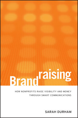 Brandraising: How Nonprofits Raise Visibility and Money Through Smart Communications (0470527536) cover image