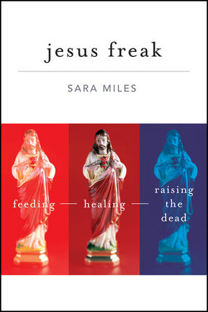 Jesus Freak: Feeding Healing Raising the Dead (0470588136) cover image