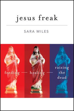 Jesus Freak: Feeding Healing Raising the Dead (0470588136) cover image