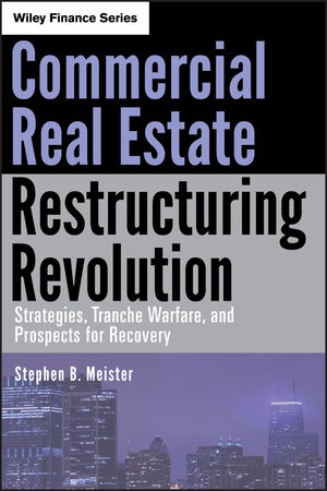 Commercial Real Estate Restructuring Revolution: Strategies, Tranche Warfare, and Prospects for Recovery (0470626836) cover image